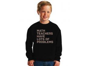 dětská mikina Učitelé matematiky mají spoustu problémů
