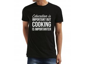Pánské tričko Vzdělání je důležité ale vaření je důležitější