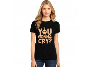 Dámské tričko Budeš brečet cibule