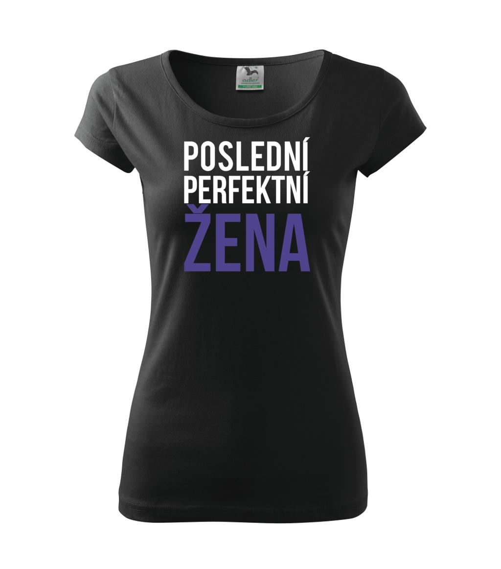Dámské tričko Poslední perfektní žena