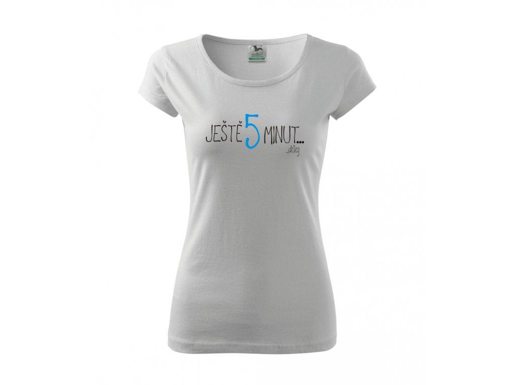Dámské tričko s potiskem - Ještě pět minut - Bílé