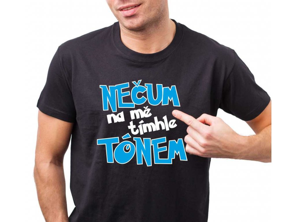 Pánské vtipné tričko Nečum na mě tímhle tónem černé s bílo modrým potiskem