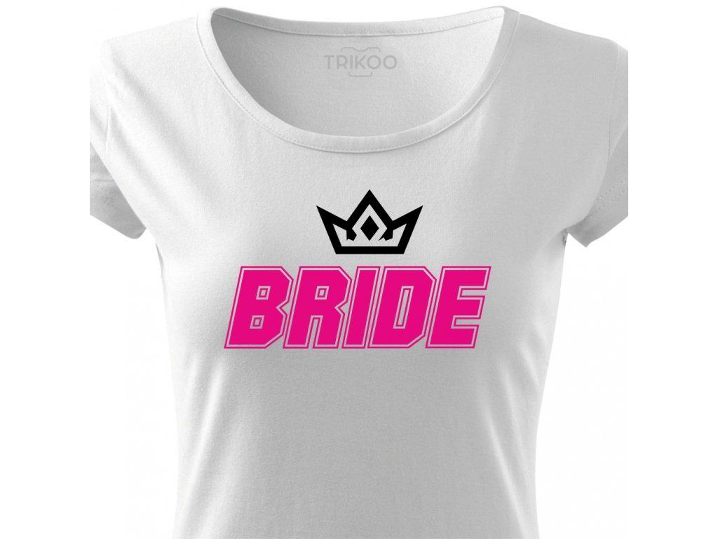 Dámské tričko na rozlučku se svobodou Nevěsta BRIDE FANS bílé s korunkou růžovo černý potisk detail