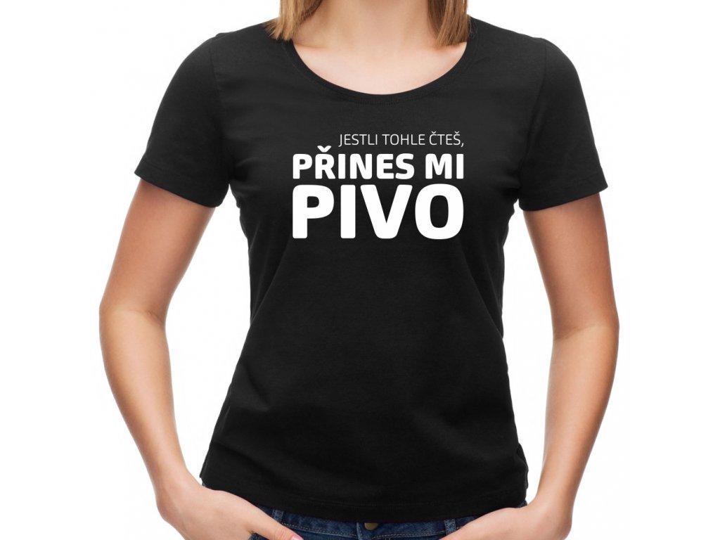 Dámské vtipné tričko s potiskem Jestli tohle čteš, přines mi PIVO černé