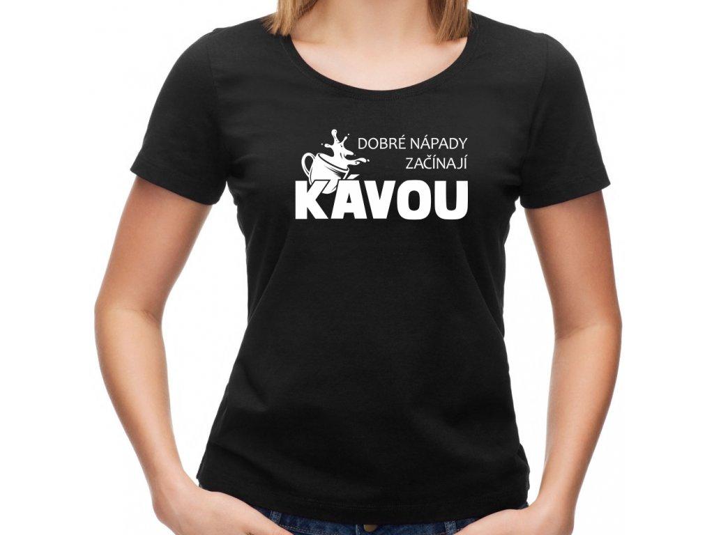 Dámské tričko pro milovnice kávy dobré nápady začínají KÁVOU cup černé
