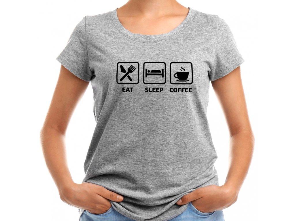 Dámské tričko pro milovnice kávy Eat Sleep Coffee šedé top