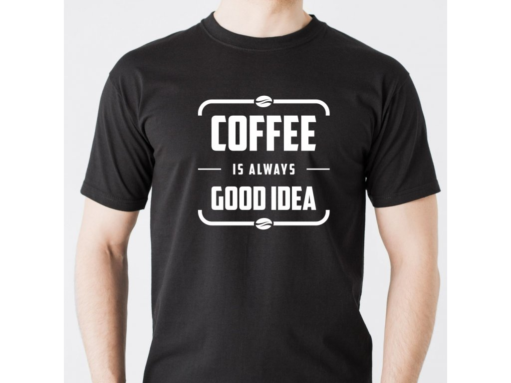 Pánské tričko pro milovníky kávy Coffee is always Good Idea černé