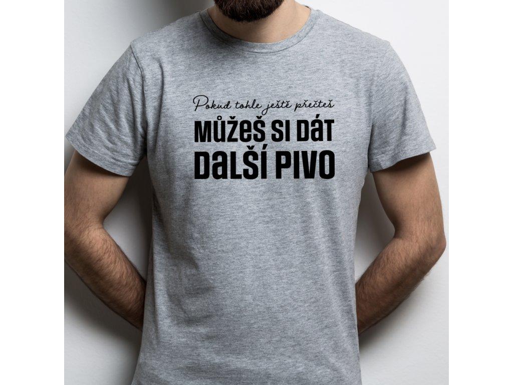 Pánské vtipné tričko do hospody pokud tohle ještě přečteš, můžeš si dát další pivo šedé