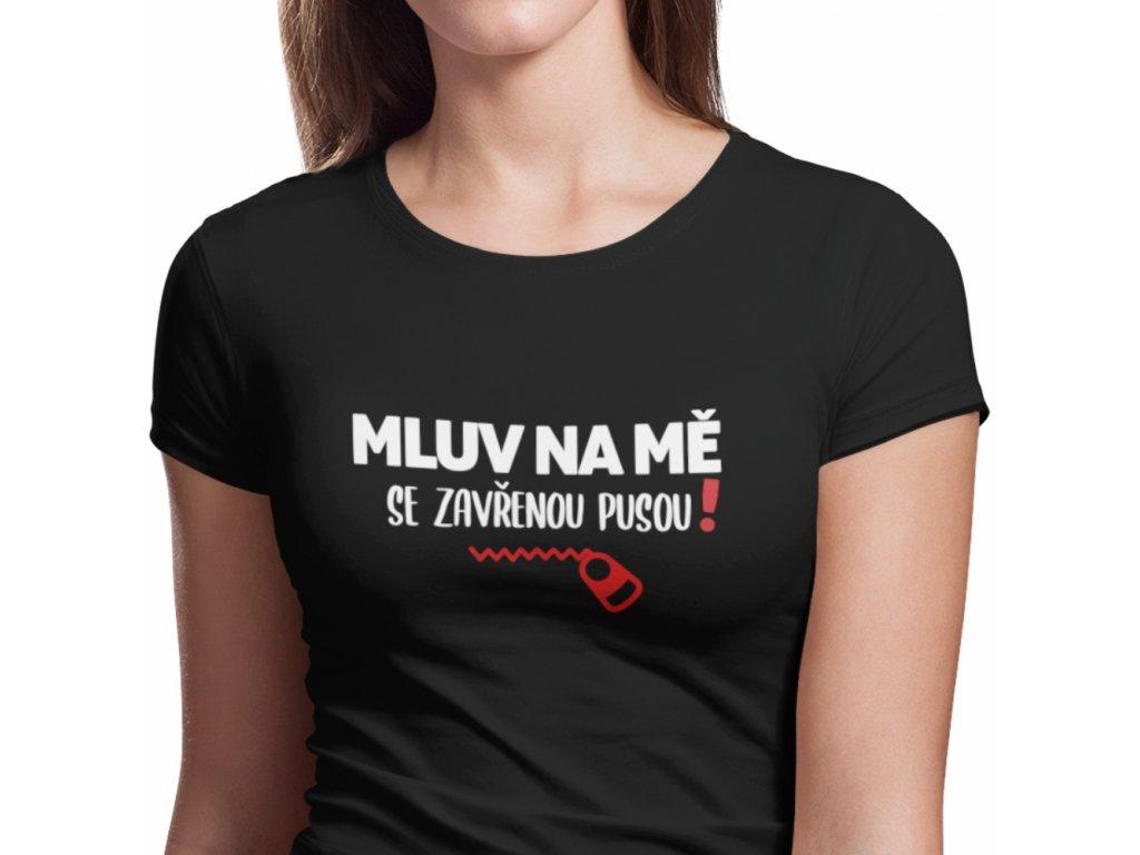 Dámské vtipné tričko Mluv na mě se zavřenou pusou černé