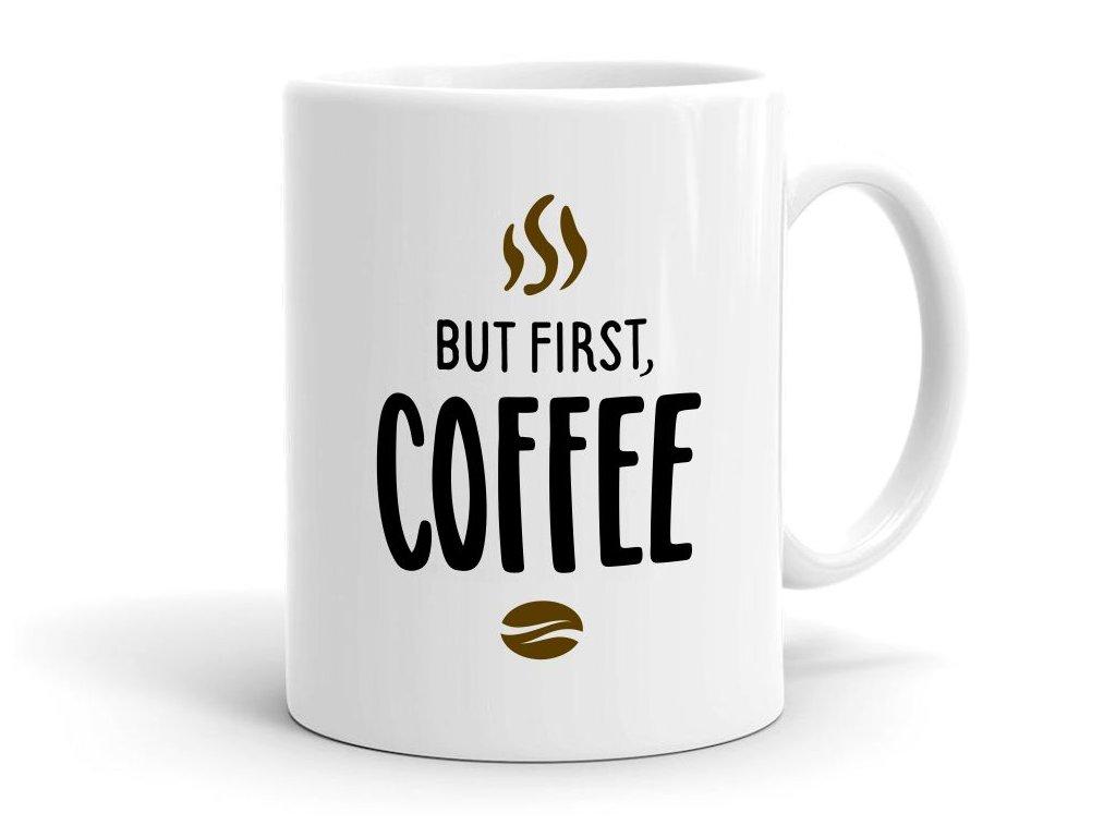 Hrnek But First Coffee