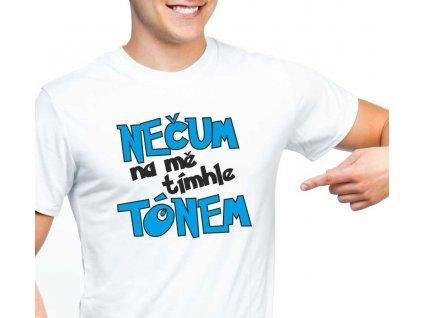 Pánské vtipné tričko Nečum na mě tímhle tónem bílé s černo modrým potiskem