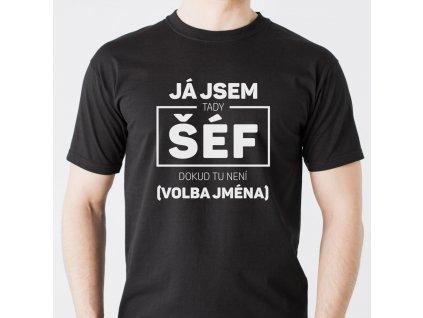 Pánské černé tričko Já jsem tu ŠÉF dokud tu není volba jména 2