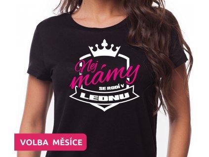 Dámské narozeninové tričko pro maminky Nej Mámy se rodí v LEDNU černé