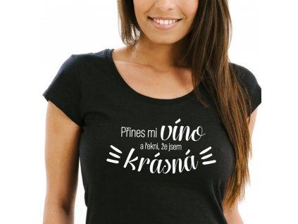 Dámské vtipné tričko Přines mi VÍNO a řekni, že jsem KRÁSNÁ černé
