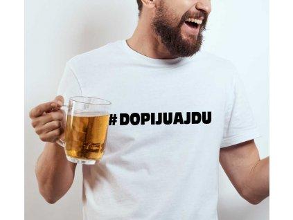 Pánské tričko s potiskem a nápisem # DOPIJUAJDU dopiju a jdu na pivo bílé