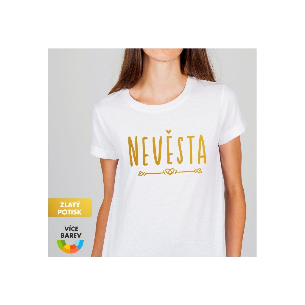 Dámské tričko s potiskem - Nevěsta - svatba - rozlučka - Zlaý potisk - bílá - Trikoto