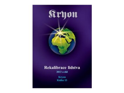 Kryon 13 - Rekalibrace lidstva