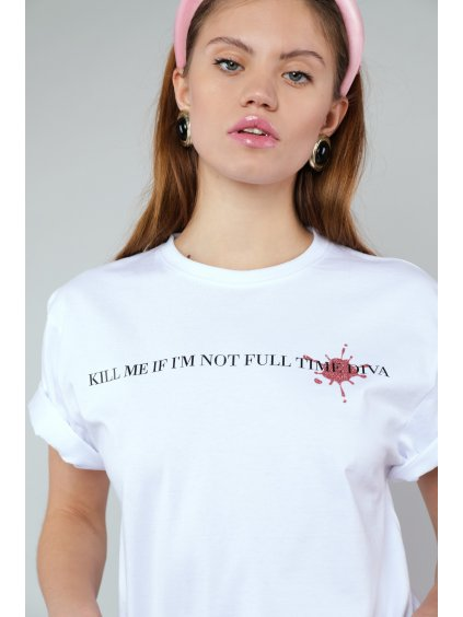 Kill me if I'm not full time diva T-shirt