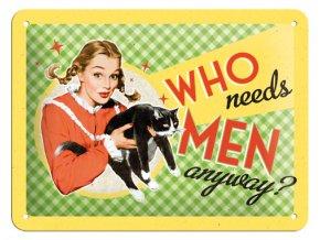 Plechová cedule Who needs men 15x20cm