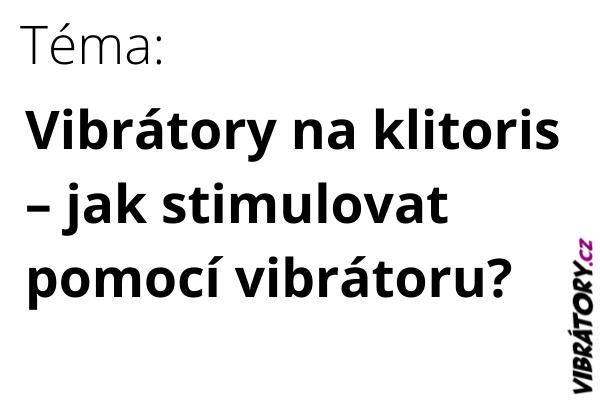 Vibrátory na klitoris – jak stimulovat pomocí vibrátoru?