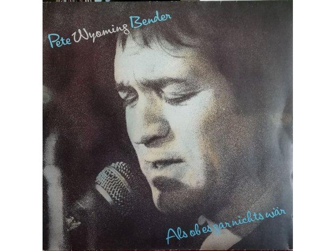 LP Pete Wyoming Bender - Als Ob Es Gar Nichts Wär, 1981