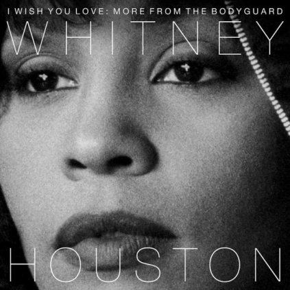 VINYLO.SK | HOUSTON, WHITNEY - I WISH YOU LOVE: MORE FROM THE BODYGUARD / Anniversary [CD]