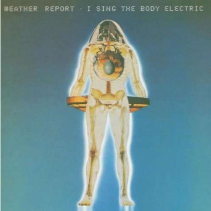 VINYLO.SK | WEATHER REPORT - I SING THE BODY ELECTRIC [CD]