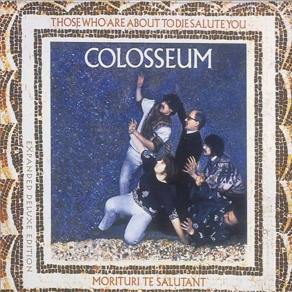 VINYLO.SK | COLOSSEUM ♫ THOSE WHO ARE ABOUT TO DIE WE SALUTE YOU [CD] 5050749209627