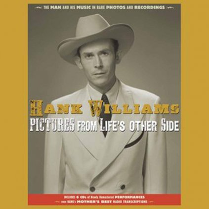 VINYLO.SK | WILLIAMS, HANK ♫ PICTURES FROM LIFE'S OTHER SIDE: THE MAN AND HIS MUSIC IN RARE RECORDINGS AND PHOTOS [6CD] 9781947026650