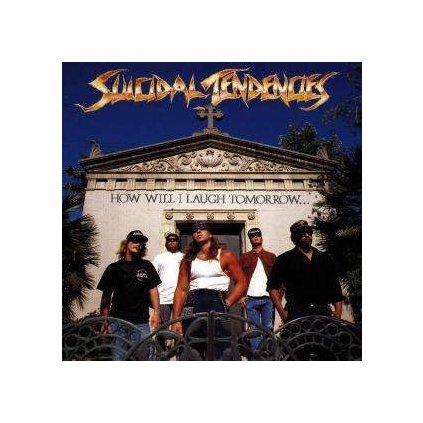 VINYLO.SK | SUICIDAL TENDENCIES ♫ HOW WILL I LAUGH TOMORROW WHEN I CAN'T EVEN SMILE TODAY [CD] 0077778675723