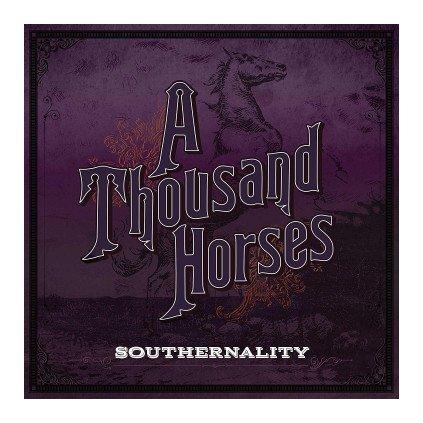 VINYLO.SK | A THOUSAND HORSES ♫ SOUTHERNALITY [CD] 0602547180773