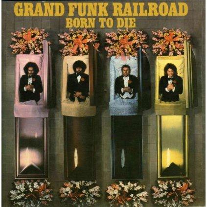 VINYLO.SK | GRAND FUNK RAILROAD ♫ BORN TO DIE [CD] 0724358049824