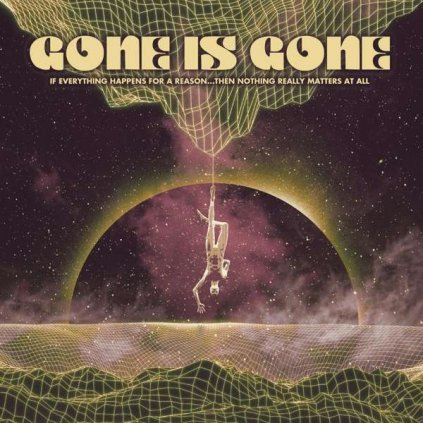 VINYLO.SK | Gone Is Gone ♫ If Everything Happens For A Reason...Then Nothing Really Matters At All [LP] 4250795603160