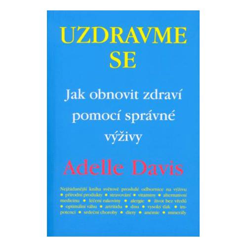 Adelle Davis autorka Adelle Davis - Uzdravme se