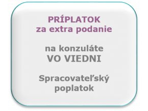 Extra podanie - príplatok, konzulát Viedeň (Cena na dopyt)