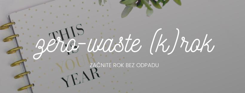 Začnite nový rok bez odpadu: nastúpte na zero-waste vlnu už dnes