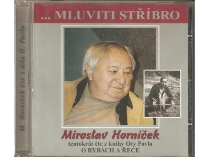 CD ...MLUVITI STŘÍBRO Miroslav Horníček  - tentokrát čte z knihy Oty Pavla O RYBÁCH A ŘECE