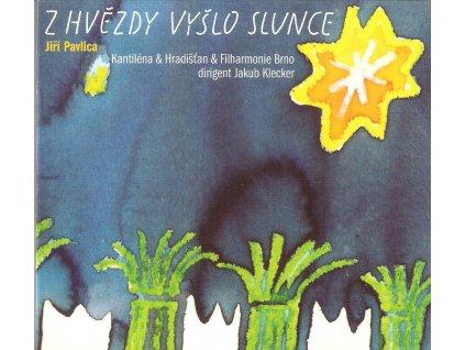 CD Jiří Pavlica, Kantiléna & Hradišťan & Filharmonie Brno - Z HVĚZDY VYŠLO SLUNCE