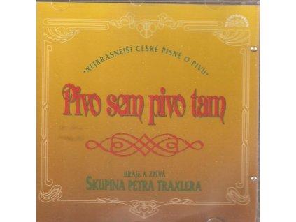 CD Skupina Petra Traxlera - Pivo sem pivo tam - Nejkrásnější písně o pivu