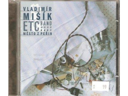 CD VLADIMÍR MIŠÍK Etc... band - MĚSTO Z PEŘIN