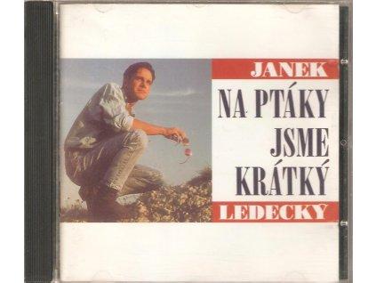 CD JANEK LEDECKÝ - NA PTÁKY JSME KRÁTKÝ
