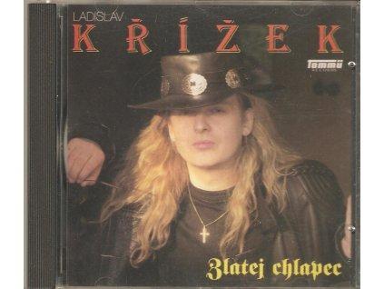 CD LADISLAV KŘÍŽEK - ZLATEJ CHLAPEC