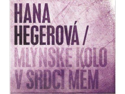 CD Hana Hegerová - Mlýnský kámen v srdci mém