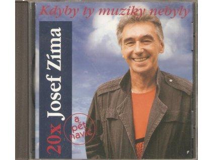 CD Josef Zíma - Kdyby ty muziky nebyly. 20 x Josef Zíma a pět navíc