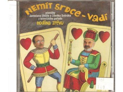 CD NEMÍT SRDCE - VADÍ. Písničky Jaroslava Uhlíře a Zdeňka Svěráka z televizního pořadu HODINA ZPĚVU