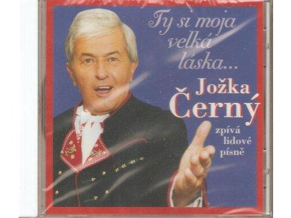 CD Jožka Černý - Ty si moja velká láska