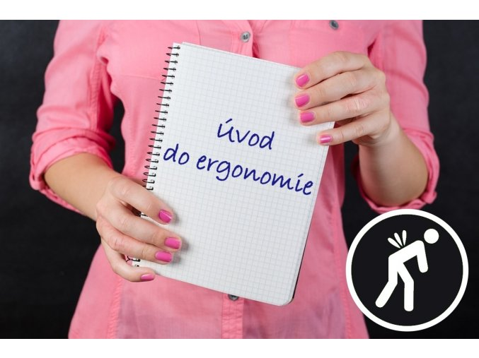 Jak si v náročné práci zachovat fyzické i duševní zdraví - úvod do ergonomie - 24.10.2019 Praha
