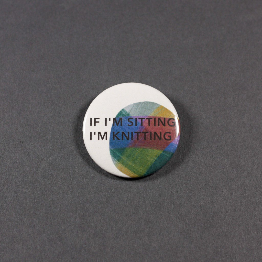 If I'm sitting I'm knitting