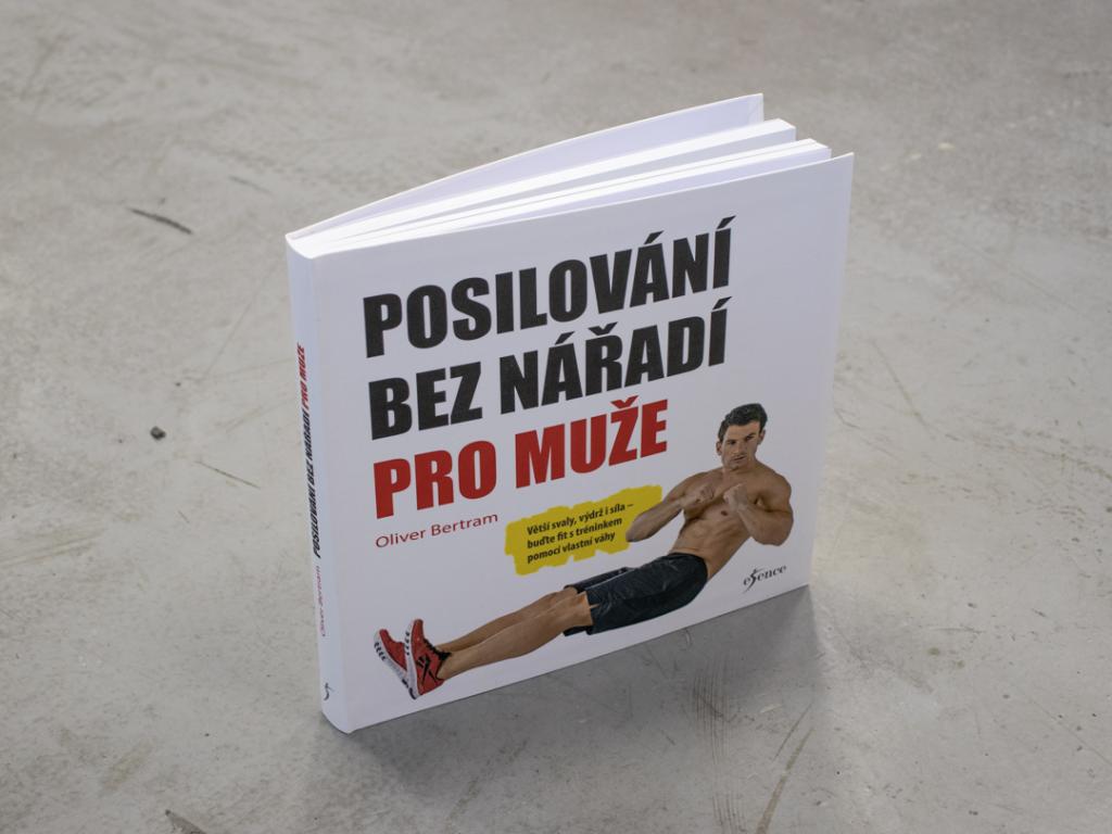 Kniha POSILOVÁNÍ BEZ NÁŘADÍ PRO MUŽE od Oliver Bertram. Větší svaly, výdrž i síla - buďte fit s tréninkem pomocí vlastní váhy.