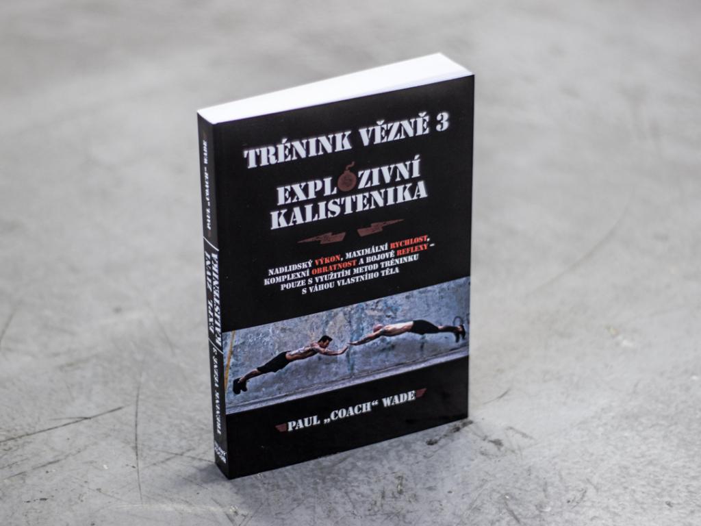 """Kniha TRÉNINK VĚZNĚ 3 - Explozivní kalistenika - Paul """"Coach"""" Wade"""